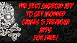 THE BEST ANDROID APP TO GET MODDED GAMES & PREMIUM APPS FOR FREE!