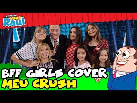 BFF GIRLS COVER CANTAM MEU CRUSH NA TURMA DO VOVO RAUL