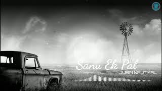 Sanu Ek Pal Acoustic Whatsapp Status Video | Sanu Ek Pal Chain Na Aawe | Jubin Nautiyal | 2018