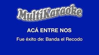 Multi Karaoke - Acá Entre Nos ►Éxito de La Banda El Recodo (Sólo Como Referencia)