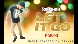 Badshah - Let It Go feat Andrea Jeremiah Dance Covered by Pankaj Part - 2