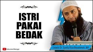 Istri Pakai Bedak Tipis untuk ke Luar Rumah - Ustadz Dr. Syafiq Riza Basalamah, MA.