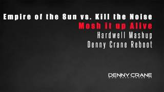 Empire of the Sun vs. Kill the Noise - Mosh It Up Alive (Hardwell Mashup) (Denny Crane Reboot)
