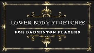 LOWER BODY Stretches for Badminton