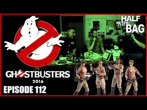 Half in the Bag Episode 112 Ghostbusters 2016