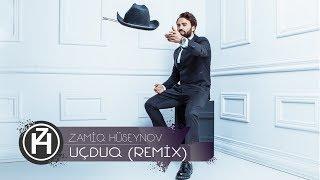 Zamiq Hüseynov - Uçduq (Remix)