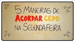 5 MANEIRAS DE ACORDAR CEDO NA SEGUNDA-FEIRA