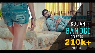 BANDGI || SULTAN || OFFICIAL FULL VIDEO 2016 || TOP LATEST SONGS 2016 || NUMBERDAR STUDIO