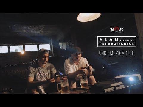 ALAN - Unde Muzica Nu E feat. Freakadadisk (Videoclip Oficial)
