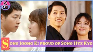 Song Joong Ki said he is proud of Song Hye Kyo and here s why