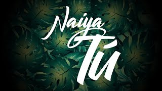 Naiya - Tú (Official Lyric Video)