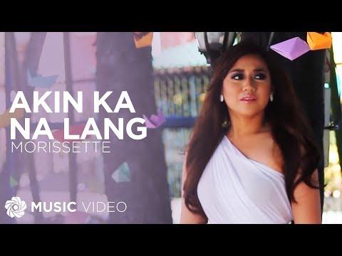Morissette Akin Ka Na Lang Official Music Video