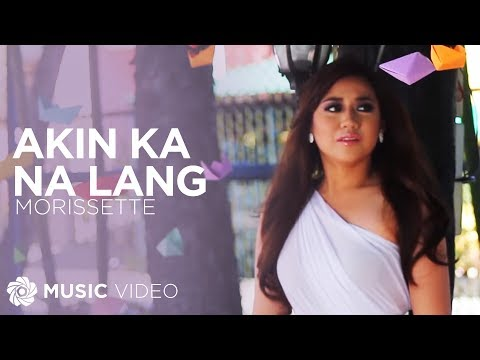 Morissette - Akin Ka Na Lang (Official Music Video)