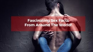 Sex Facts | Fascinating Sex Facts From Around The World