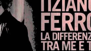 La differenza tra me e te - Tiziano Ferro 2011