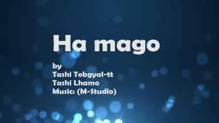Bhutanese Song - Ha mago (Lyric) - Tashi Tobgyel-tt ft. Tashi Lhamo
