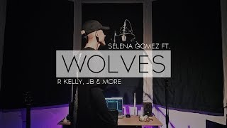 Wolves   Selena Gomez ft. R Kelly, Justin Bieber & more (Phil McHale Mashup)
