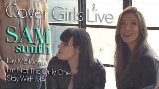 Sam Smith Mashup- Lay Me Down, I'm Not The Only One, Stay With Me {COVER GIRLS LIVE}