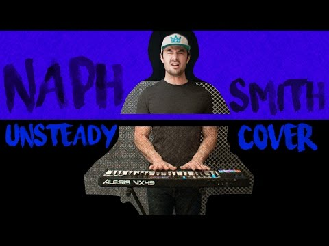 Unsteady (Remix) Cover by Naph Smith - X Ambassadors, Justin Caruso