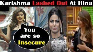 Karishma Tanna Calls Hina Insecure|| Karishma Insulted Hina|| Bigboss 11