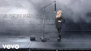 Alison Krauss - River In The Rain (Audio)