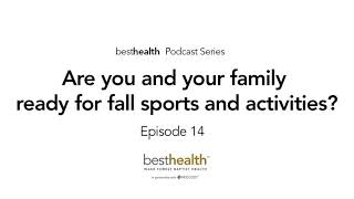 Are You and Your Family Ready For Fall Sports & Activities?   BestHealth Podcast Ep. 14