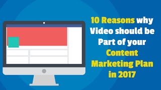 10 Reasons why Video should be Part of your Content Marketing Plan  in 2017