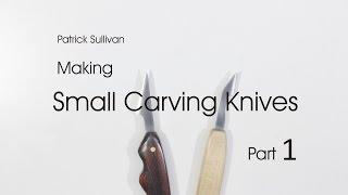 Making Small Carving Knives:  Part 1
