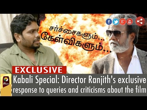 Kabali Special : Director Ranjith's Exclusive Response to queries & criticisms