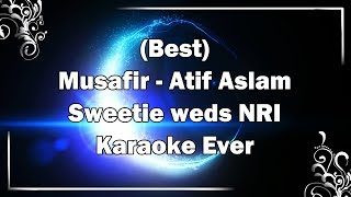 MUSAFIR Atif Aslam Karaoke with Lyrics + MP3 Download | Sweetie weds NRI | Fire Universal
