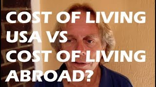 Tim Asked, Cost of Living in USA, Versus Living Abroad?