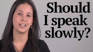 Question about Speaking Slowly vs. Quickly -- American English Pronunciation