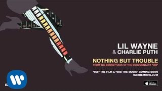 "Lil Wayne & Charlie Puth - Nothing But Trouble [From the Soundtrack of the Documentary ""808""]"