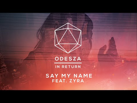 ODESZA - Say My Name (feat. Zyra) - Lyric Video Mp3