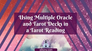 Reading with Multiple Tarot and Oracle Decks - Sweet Downloadable