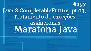 Curso Java Completo - Aula 197: Java 8 CompletableFuture  pt 03, Tratamento de exceções assíncronas
