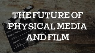 The Future of Physical Media and Film