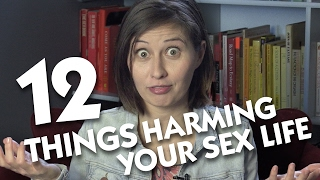 12 Things Harming Your Sex Life