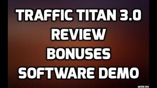 Traffic Titan 3.0 Review Best Bonuses Software DEMO & Members Area Preview