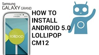How To Install ANDROID 5.0 - CM12 On GALAXY GRAND I9082