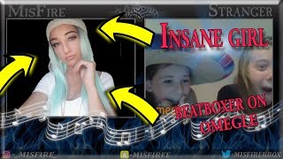 THAT'S THE SICKEST THING EVER! ~ Girl beatboxer on omegle ~
