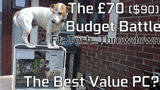 The £70 ($90) Budget Battle - The Best Value PC? (Ft: Tech Throwdown)