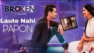 Laute Nahi (Full Song) | PAPON | Yash Narvekar | Broken But Beautiful