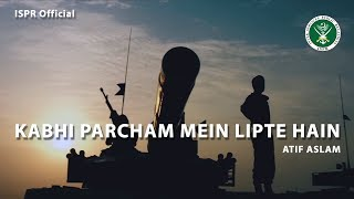 Kabhi Percham Mein Lipte Hain by Atif Aslam | Defence and Martyrs Day 2017 | ISPR Official