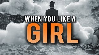 WHAT SHOULD YOU DO IF YOU LIKE A GIRL