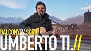 UMBERTO TI. - BUGIE (BalconyTV)