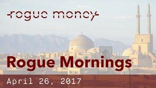 Rogue Mornings - N Korea Escalates, Russia MC Deal & Iran Policy (04/26/2017)