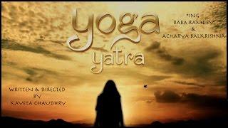 Yog Yatra - an inspiring journey of Yoga Guru Ramdev Baba and Acharya Balkrishna