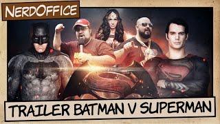 Trailer de Batman v Superman | NerdOffice S06E29