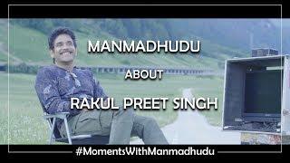 Nagarjuna Akkineni about Rakul Preet | Moments with Manmadhudu | Rahul Ravindran